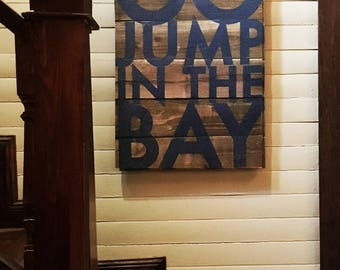 Rustic cedar wood- Go Jump in the Bay, Large Bold Rustic Sign 22 x 32