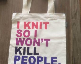 I Knit So I Won't Kill People Tote Bag