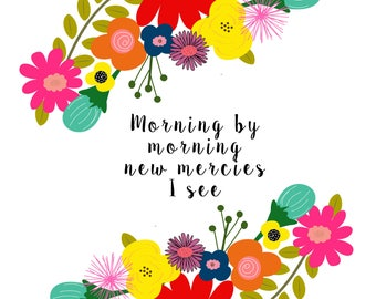 Morning by morning new mercies I see -A digital art print INSTANT DOWNLOAD
