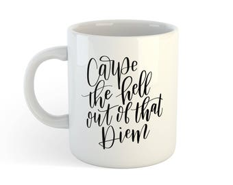 Carpe The Hell Out Of That Diem Mug - Hand Lettered Sublimation - Ready to Ship
