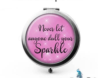 Never Let Anyone Dull Your Sparkle Compact Mirror or Purse Hook Mirror or Pocket Mirror