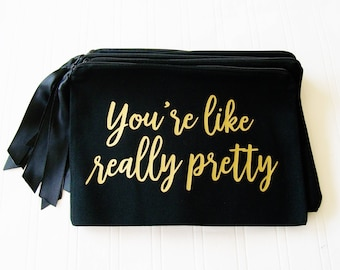 You're like really pretty makeup bag, Personlized Make Up Bag, Cosmetic Case, makeup organizer, gift for bridesmaid, bachelorette party