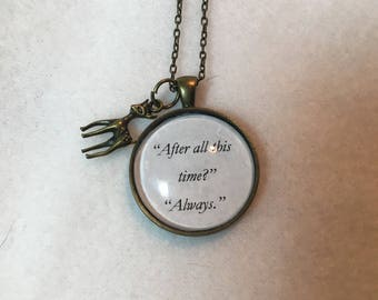 After All This Time Always Necklace - Harry Potter - Dumbledore - Snape - Cosplay - Comicon - Summer - Graduation - Christmas in July Gift