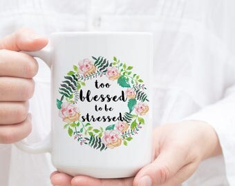 Too Blessed to be Stressed. Christian Coffee Cup, Tea Mug. Christian Gifts for Her. Gift for Mom, Gift for College Student.