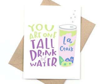 funny love card - la croix card - you are one tall drink of water