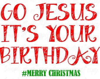 Go Jesus It's Your Birthday Heat Press Transfer DIY Iron on Transfer
