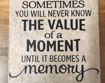 Decorative Tile with Saying Sometimes You Will Never Know The Value of a Moment Until it Becomes a Memory (Stand Included)