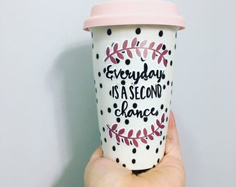 Everyday is second chance Traveling Mug with vinyl lettering