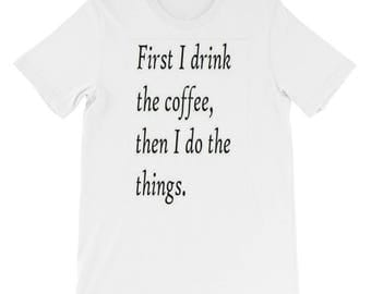 First I drink the coffee, then I do the things.