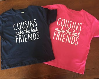Cousin Make the Best Friends Shirt***Cousin Love