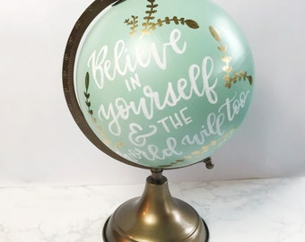 "Hand Lettered Globe ""Believe in yourself and the world will too"", graduation gift, inspirational gift, unique gift, baby gift, hand painted"