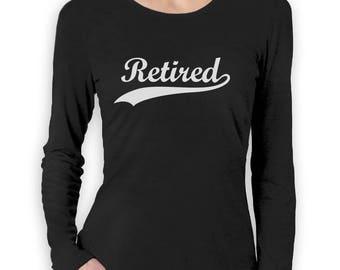 Retired - Cool Retirement Gift Idea Women Long Sleeve T-Shirt