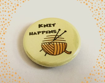 Knit Happens - Pinback Button Badge 1.25 inch Flair