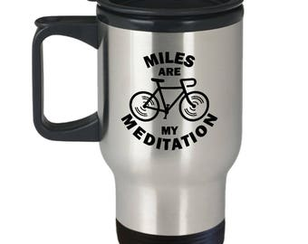 Miles are My Meditation Funny Bicycle Travel Mug Gift Cycling Love Riding Cycle Bicycling Ride Bike Coffee Cup