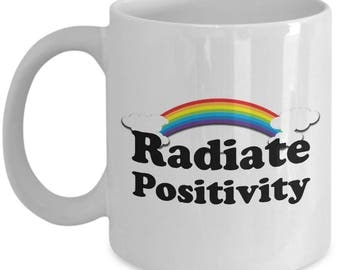Radiate Positivity Funny Gift Mug Sarcastic Gag Joke Rainbow Sunshine Happy Coffee Cup