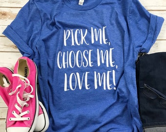 Be my valentine etsy for Pick me choose me love me shirt