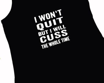 "Custom ""I - won't - quit - but - I - will - cuss - the - whole - time - woman - workout - racerback - tank - top"