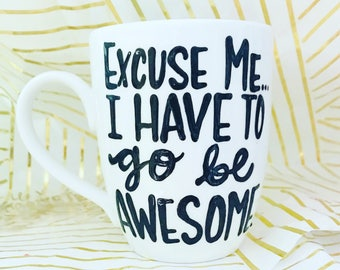 awesome mug- excuse me i have to go be awesome- being awesome- stocking stuffer- awesome gifts- coffee mug- funny - gifts for boss coworker