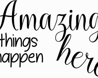 Amazing Things Happen Here Custom Decal