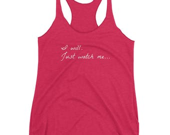 I will. Just watch me....,fitness tank, gym tank, workout shirt, cute tank, muscle tank, graphic tee, work out tee, fitness top, activewear