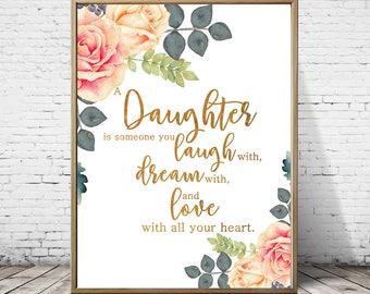 A Daughter is someone you laugh with dream with and love with all your heart farmhouse print, farmhouse decor ,5x7,8x10,11x14, home decor