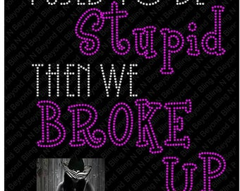 I Used To Be Stupid The We Broke Up