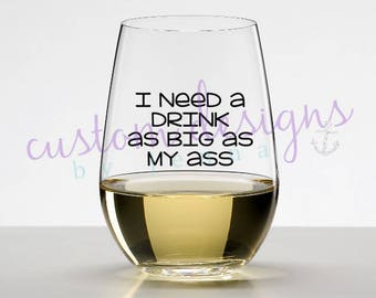 I Need a Drink as Big as My Ass || I Need a Drink as Big as My Boobs || Wine Glass || Stemless || Gift Idea