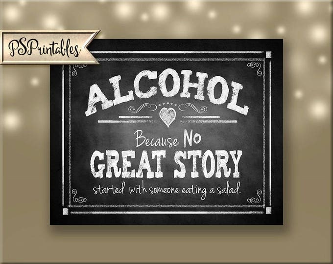 Printable Alcohol because no GREAT Story started with a salad Bar Sign - instant download digital file - DIY - Rustic Collection