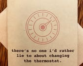 """Funny valentine / valentines card: """"there's no one i'd rather lie to about changing the thermostat."""""""