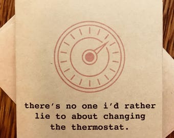 "Funny valentine / valentines card: ""there's no one i'd rather lie to about changing the thermostat."""