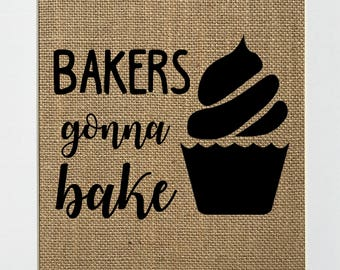 UNFRAMED Bakers Gonna Bake / Burlap Print Sign 5x7 8x10 / Rustic Vintage Home Decor Love House Sign Kitchen Sign Baker Sweets Lover