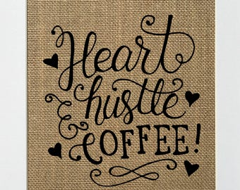 Heart Hustle & Coffee! - BURLAP SIGN 5x7 8x10 - Rustic Vintage/Home Decor/Love House Sign