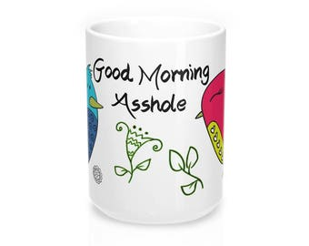 Good Morning Sshole  Mug 15Oz