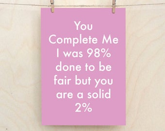 You Complete Me Card, Funny Love Card, Funny birthday card, funny Valentines card,