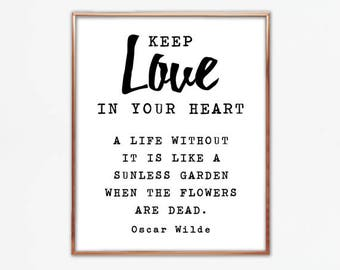 Keep love in your heart. A life without it is like a sunless garden when the flowers are dead, Oscar Wilde quote, wall print, saying, poster