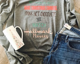 All I want to do is bake Christmas cookies, drink hot chocolate and watch Hallmark movies christmas shirt