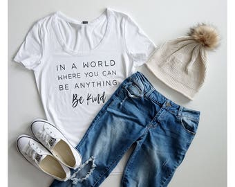 Be Kind Shirt Adult In a world where you can be anything be kind Top TShirt T-Shirt Kindness Top Spread Kindness Teacher Gift