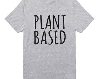 Plant Based Shirt Funny Vegan Gifts Trendy Shirt Fashion Shirt Cool Gift Funny Slogan Shirt Women Gifts Men Shirt Ladies Tshirt Unisex Shirt