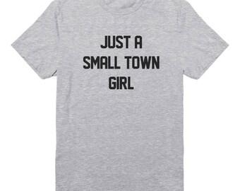 Just A Small Town Girl Shirt Graphic Shirt For Slogan Ladies Shirt Teen Girl Gifts Cute Fashion Funny Gifts Tumblr Women Shirt Printed Shirt