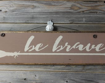 wooden sign, wood sign, hand painted,be brave, arrow, be brave sign,gift