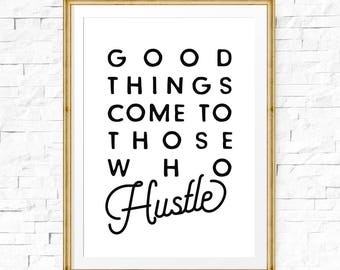 Good things come to those who Hustle, Hustle art, Typography art print, Office decor, Apartment decor, Inspirational art, Home decor