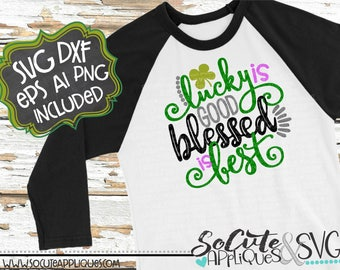 Lucky is good Blessed is Best, St Patricks day svg, socuteappliques, St Patricks SVG, clover svg, green svg, lucky svg, shamrock svg, lucky
