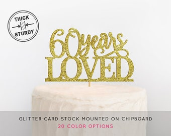 60 Years Loved Cake Topper, 60th Birthday Cake Topper, 60th Birthday, Adult Birthday Cake Topper, Milestone Birthday Topper