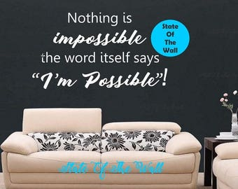 Nothing Is Impossible The Word Itself Says Im Possible Wall Decal Vinyl Sticker Art