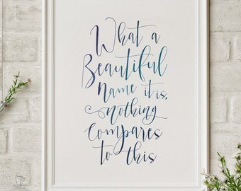 What A Beautiful Name Nothing Compares To This // Christian Faith Print Quote // Hymn Home Decor Wall Art