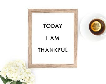 Today I Am Thankful Poster - Motivational Quote Print Inspirational Saying Typographic Minimalist Digital Printable Black & White Text Art
