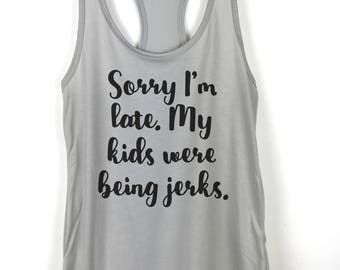 Sorry I'm Late My Kids Were Being Jerks tank top, Womens Tank Tops, Yoga Tank Top, Workout Tank Top, Beach Tank Top, Funny Mom Shirt