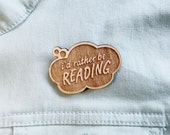 Book Lover Brooch - I'd Rather Be Reading - Wooden Lapel Pin, Bookish, Book Gift, Book Nerd, Reading, Book Pin, Bookstagram Prop, Fangirl