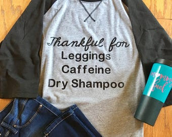 Thankful for Leggings Caffeine Dry Shampoo comfy baseball tee shirt womens mama custom funny trendy cute mommy soft relax hip personalize