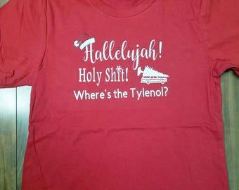 Christmas Shirt, Christmas Vacation Shirt, Funny Christmas Shirt, Hallelujah Shirt, Hallelujah Holy Shit Where's the Tylenol